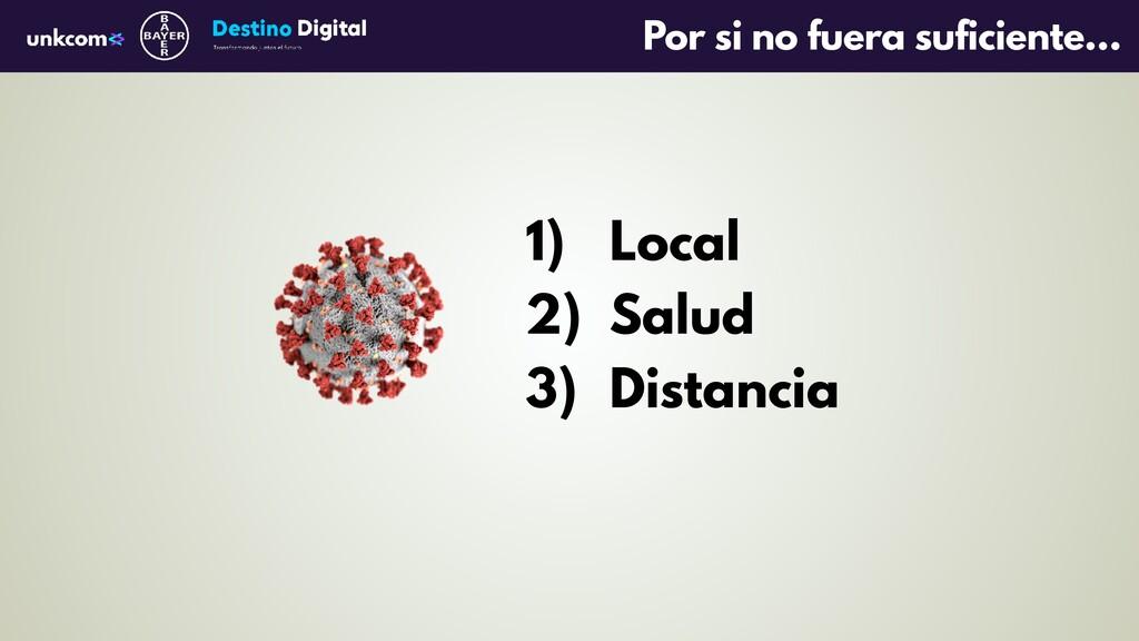 Por si no fuera suficiente… 1) Local 2) Salud 3...