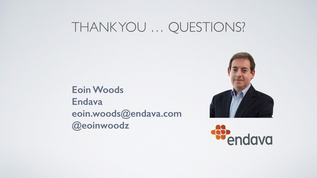 THANK YOU … QUESTIONS? Eoin Woods Endava eoin...