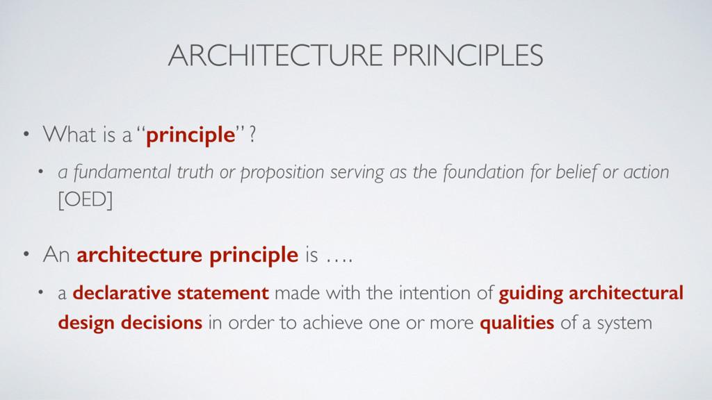 "ARCHITECTURE PRINCIPLES • What is a ""principle""..."