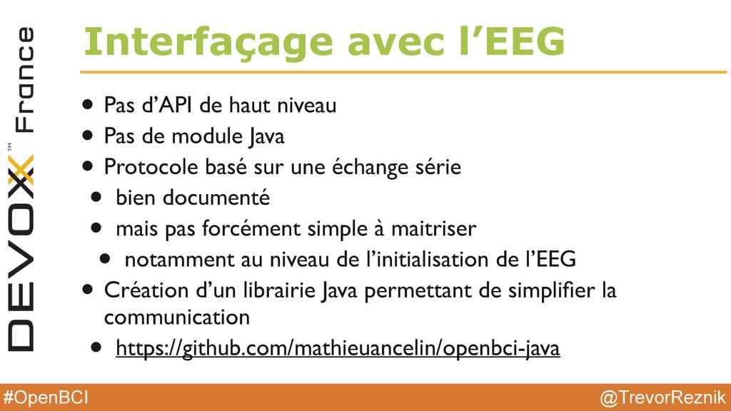 @TrevorReznik #OpenBCI Interfaçage avec l'EEG •...