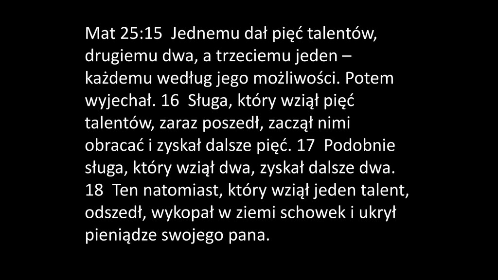 Mat 25:15 Jednemu dał pięć talentów, drugiemu d...