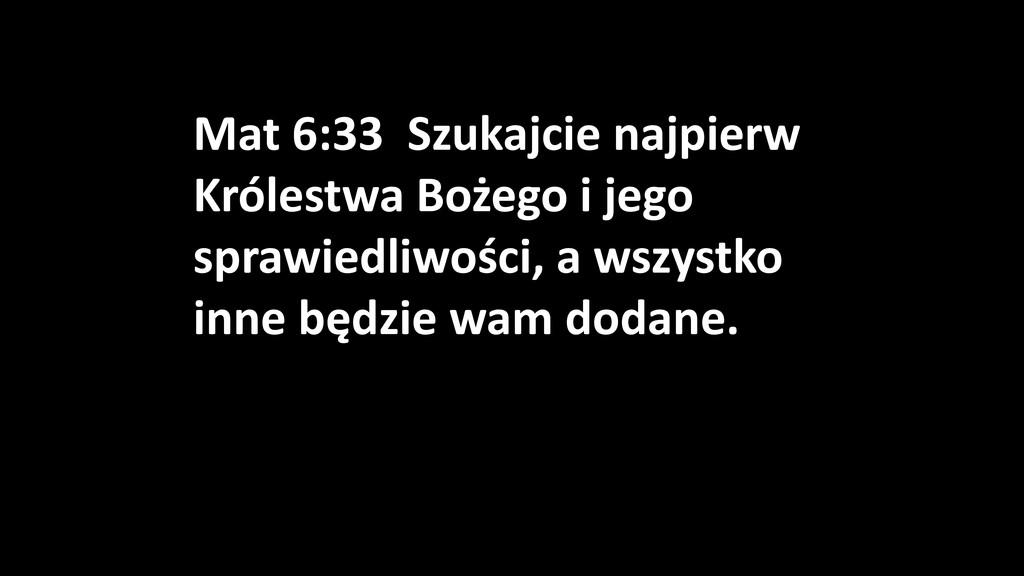Mat 6:33 Szukajcie najpierw Królestwa Bożego i ...