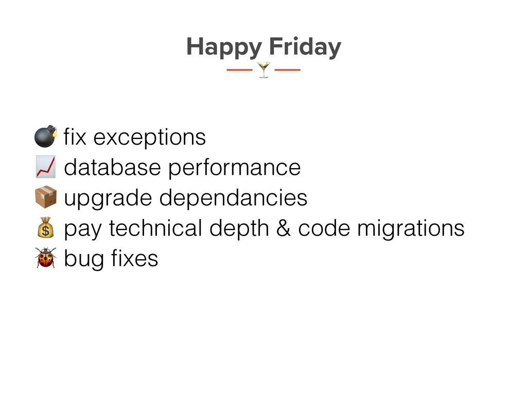 t 7 Happy Friday 8 fix exceptions 9 database per...