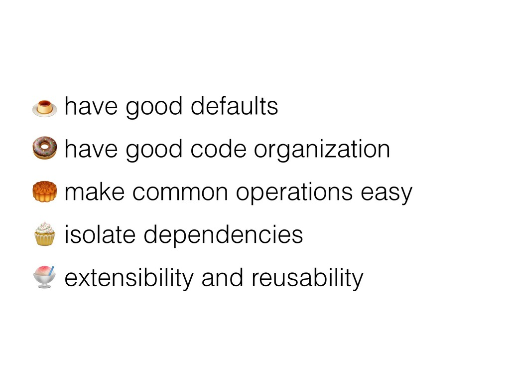 = have good defaults > have good code organizat...