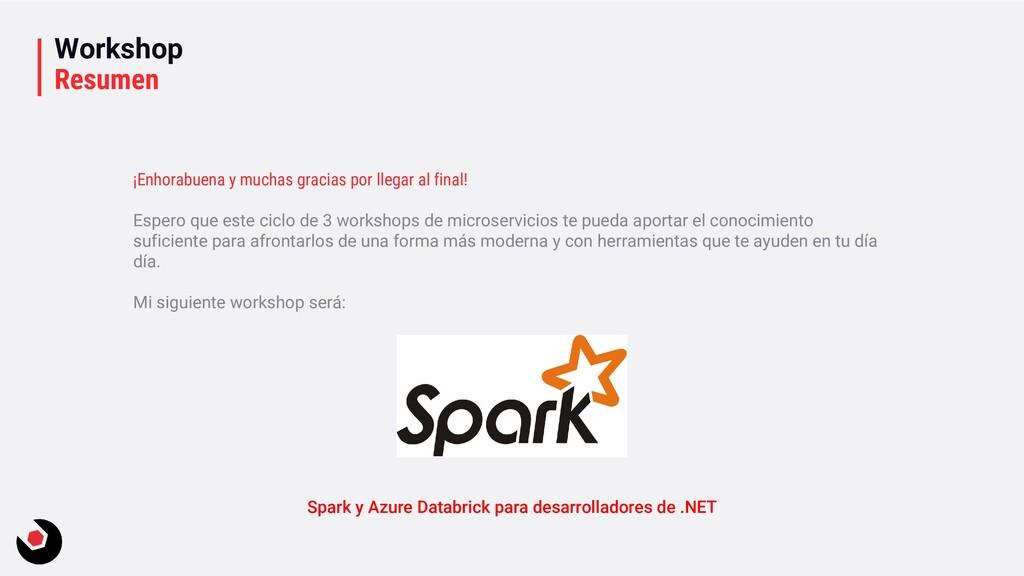 Workshop Resumen ¡Enhorabuena y muchas gracias ...