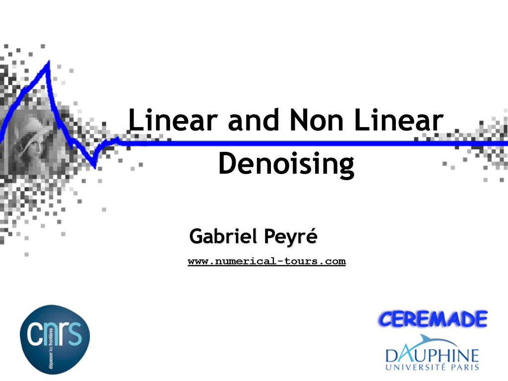Linear and Non Linear Denoising Gabriel Peyré w...
