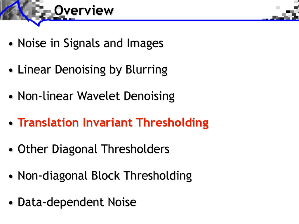 Overview • Noise in Signals and Images • Linear...