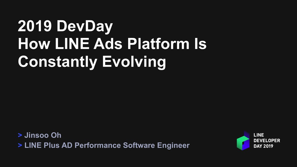 2019 DevDay How LINE Ads Platform Is Constantly...
