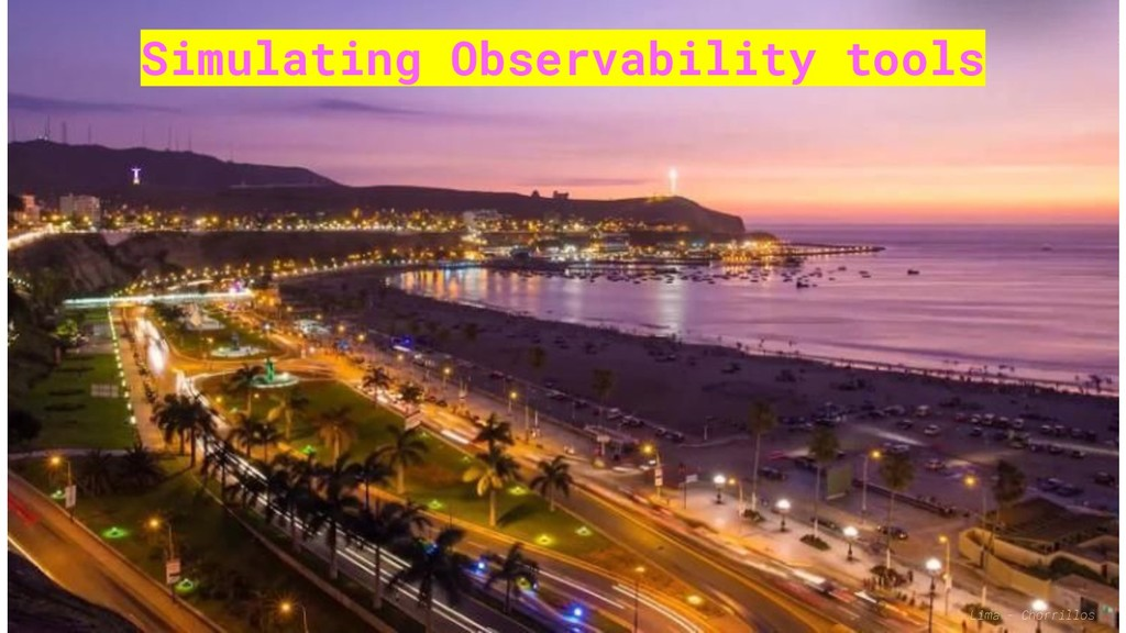 Simulating Observability tools Lima - Chorrillos