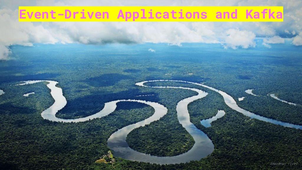 Event-Driven Applications and Kafka Amazonas ri...