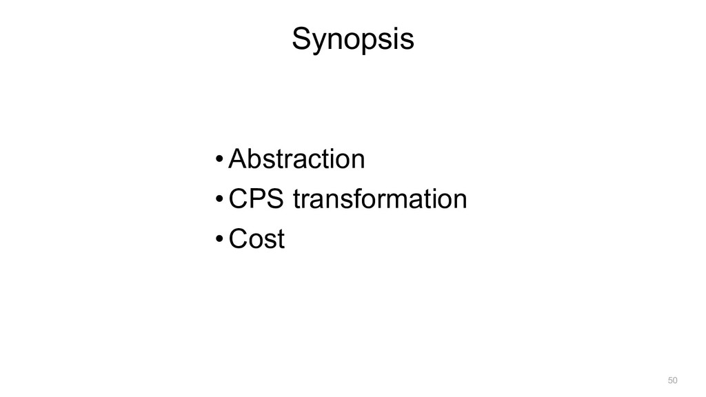 •Abstraction •CPS transformation •Cost Synopsis...