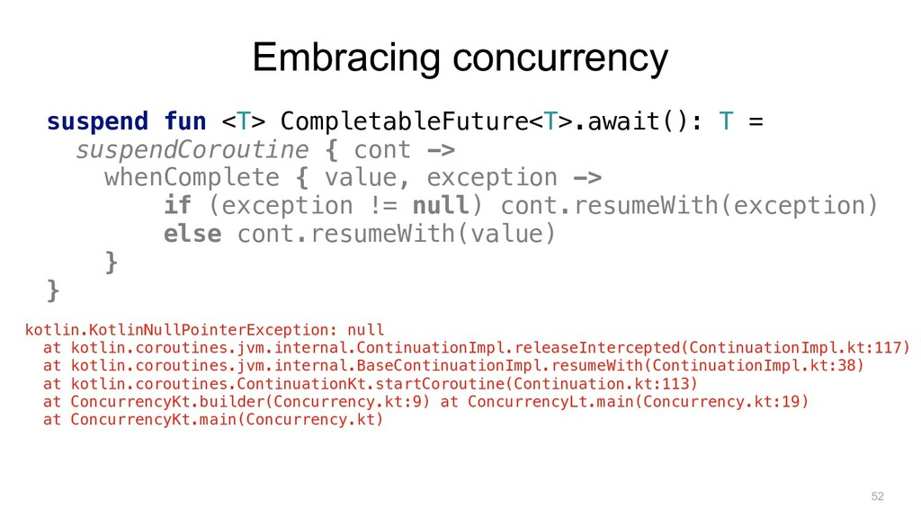 Embracing concurrency suspend fun <T> Completab...