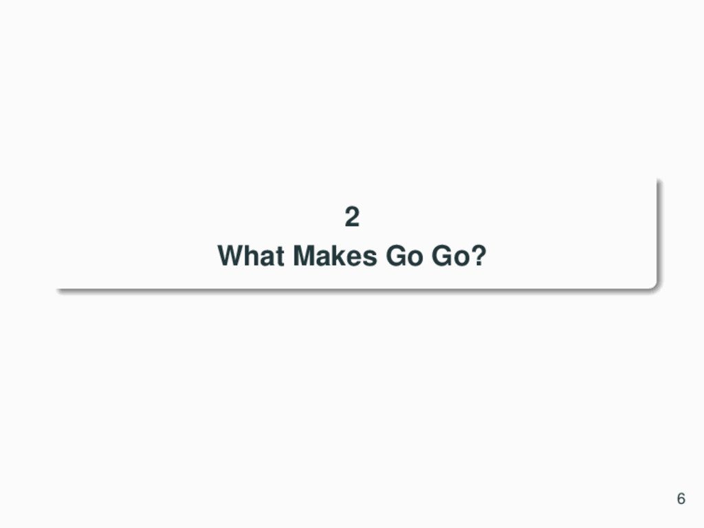 2 What Makes Go Go? 6
