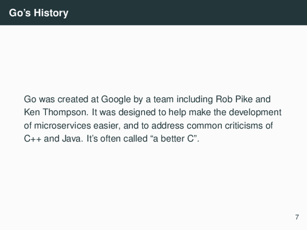 Go's History Go was created at Google by a team...