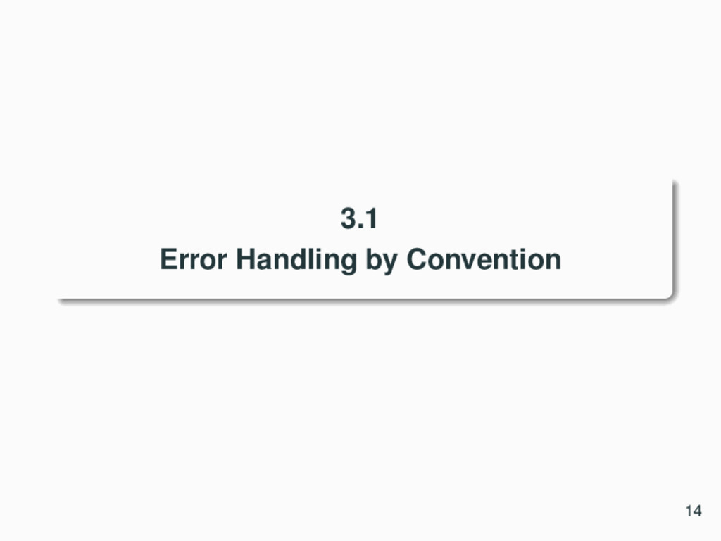 3.1 Error Handling by Convention 14