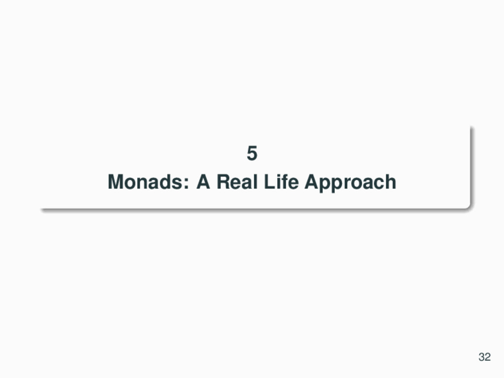 5 Monads: A Real Life Approach 32