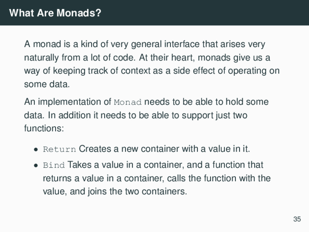 What Are Monads? A monad is a kind of very gene...