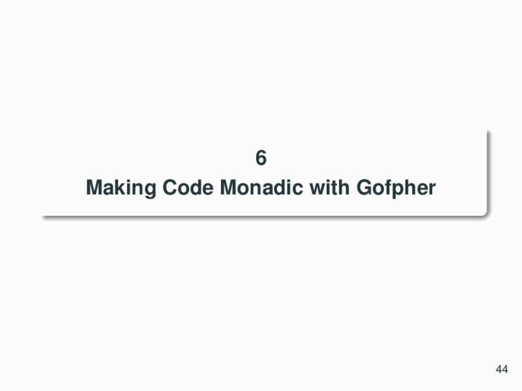 6 Making Code Monadic with Gofpher 44