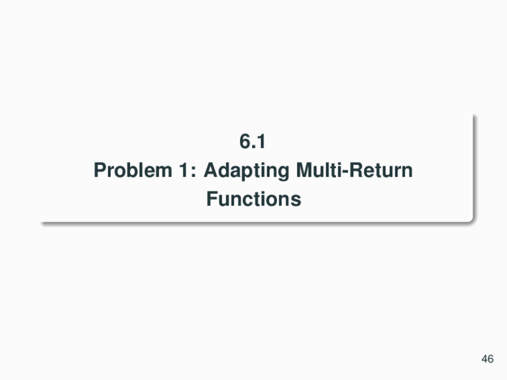 6.1 Problem 1: Adapting Multi-Return Functions ...