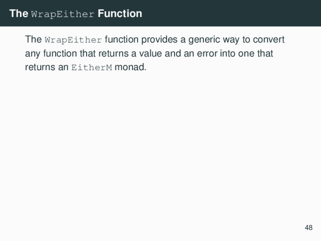 The WrapEither Function The WrapEither function...