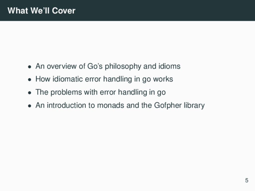 What We'll Cover • An overview of Go's philosop...