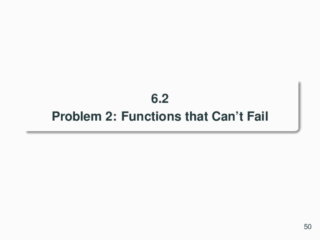 6.2 Problem 2: Functions that Can't Fail 50