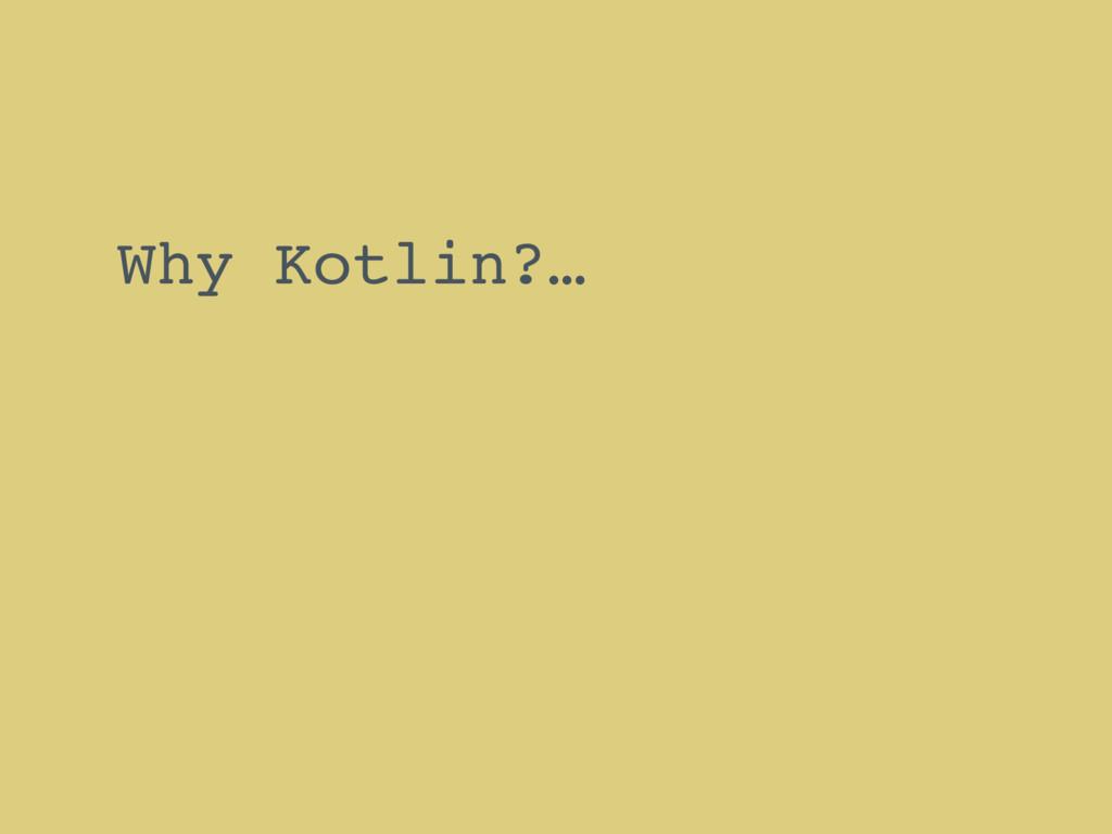Why Kotlin?…