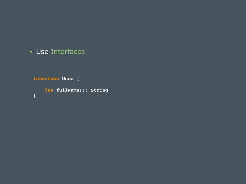 • Use Interfaces interface User { fun fullName(...
