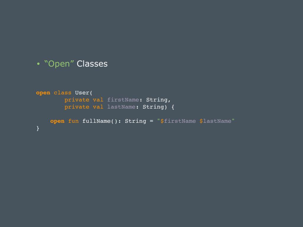 """• """"Open"""" Classes open class User( private val f..."""
