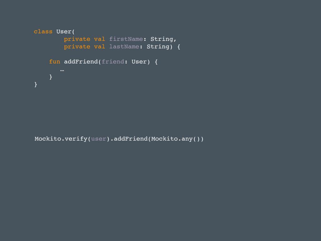 Mockito.verify(user).addFriend(Mockito.any()) c...