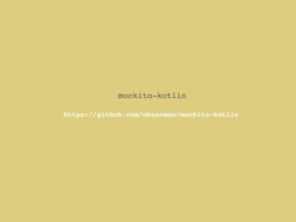 mockito-kotlin https://github.com/nhaarman/mock...