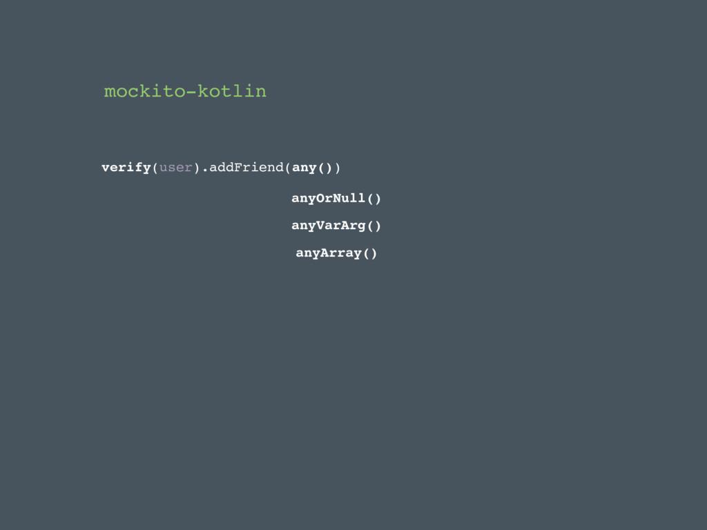 mockito-kotlin verify(user).addFriend(any()) an...