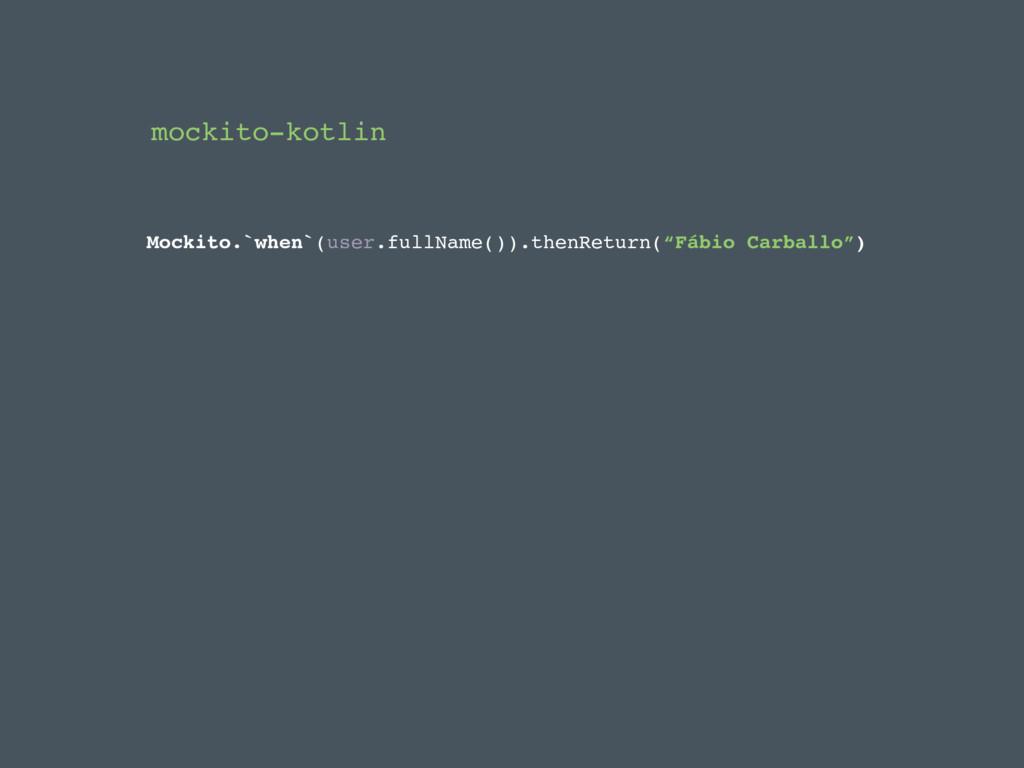 mockito-kotlin Mockito.`when`(user.fullName())....