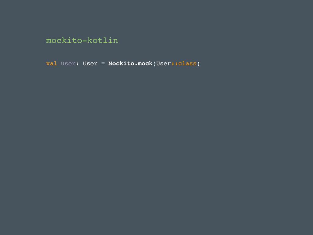 mockito-kotlin val user: User = Mockito.mock(Us...