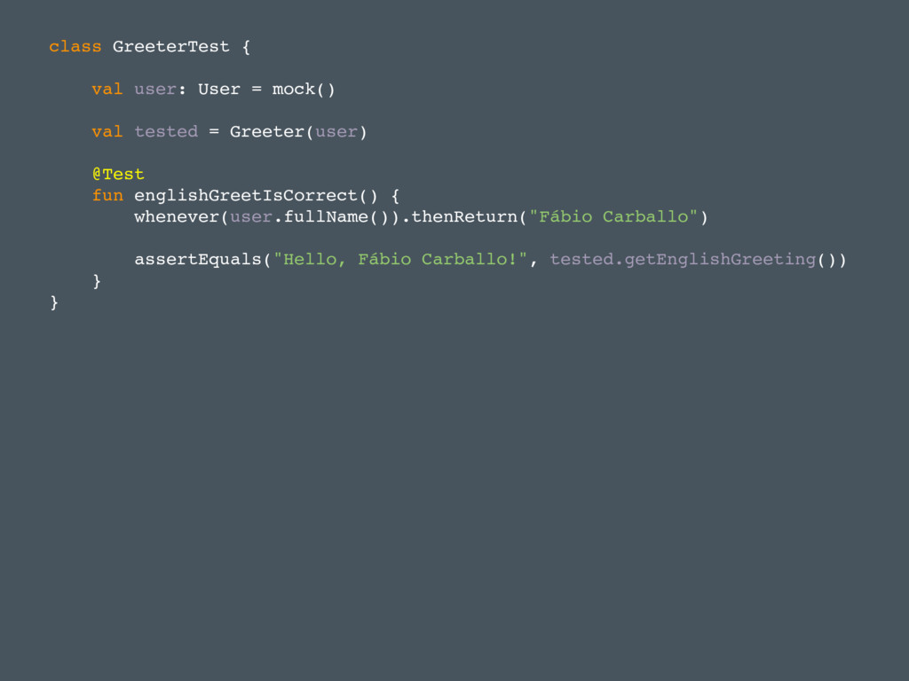 class GreeterTest { val user: User = mock() val...