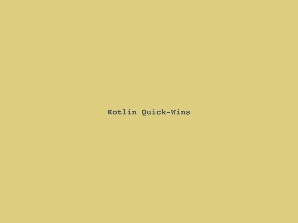 Kotlin Quick-Wins