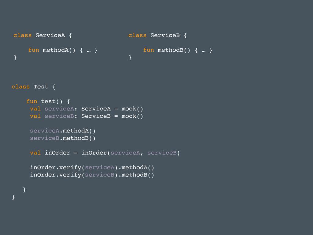 class ServiceA { fun methodA() { … } } class Se...