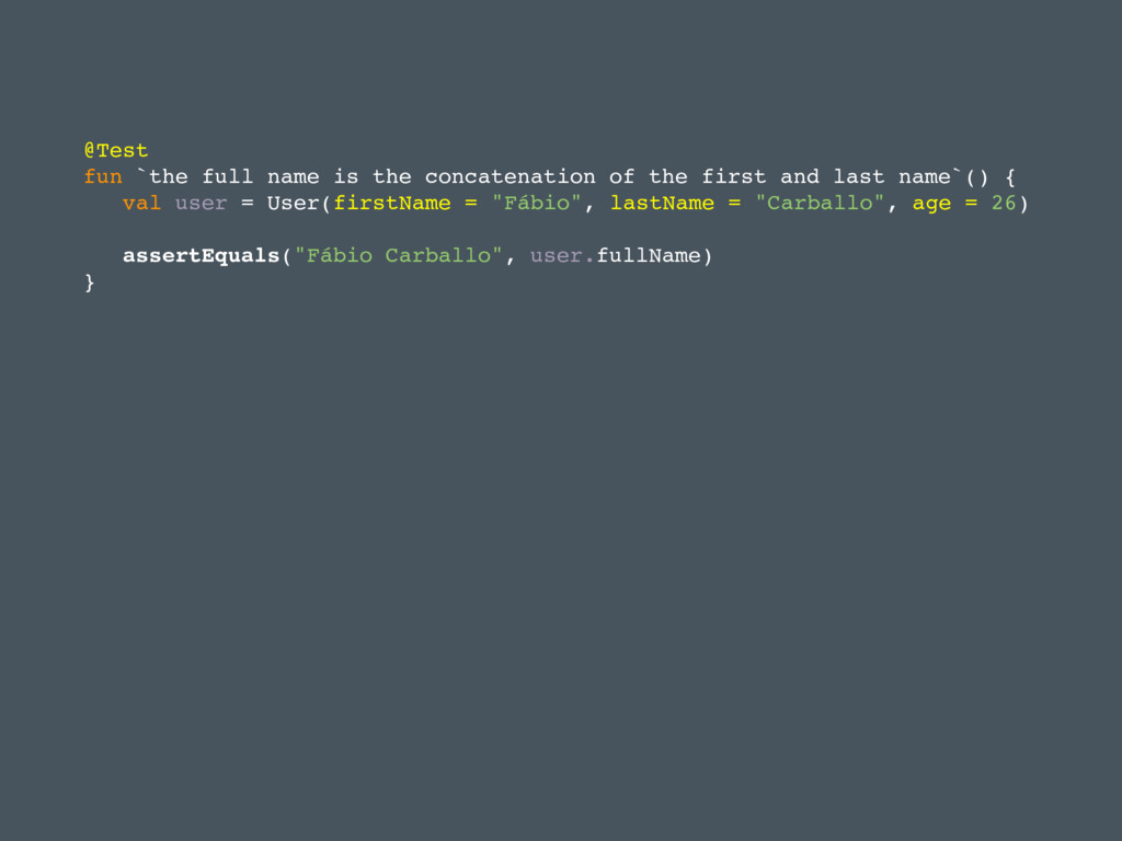 @Test fun `the full name is the concatenation o...