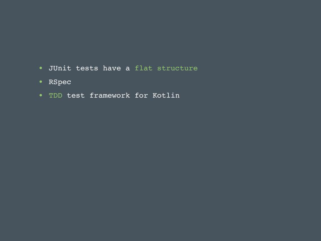 • JUnit tests have a flat structure • RSpec • T...