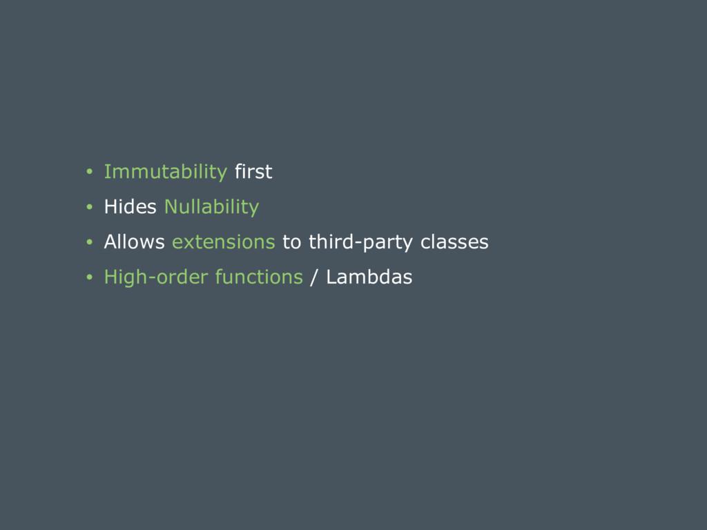 • Immutability first • Hides Nullability • Allo...