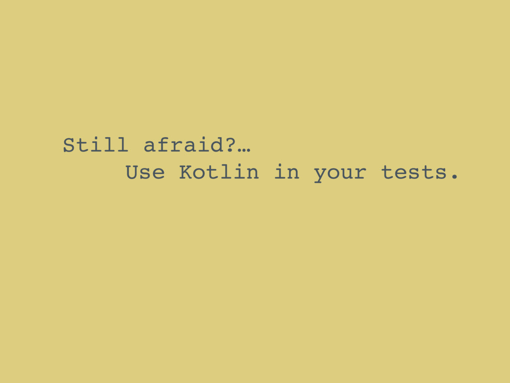 Still afraid?… Use Kotlin in your tests.