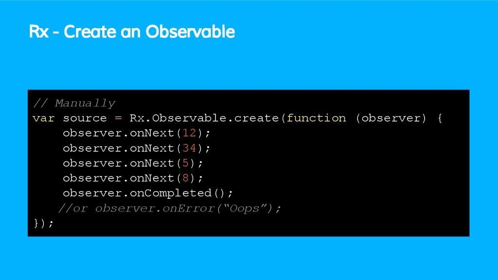 Rx - Create an Observable // Manually var sourc...