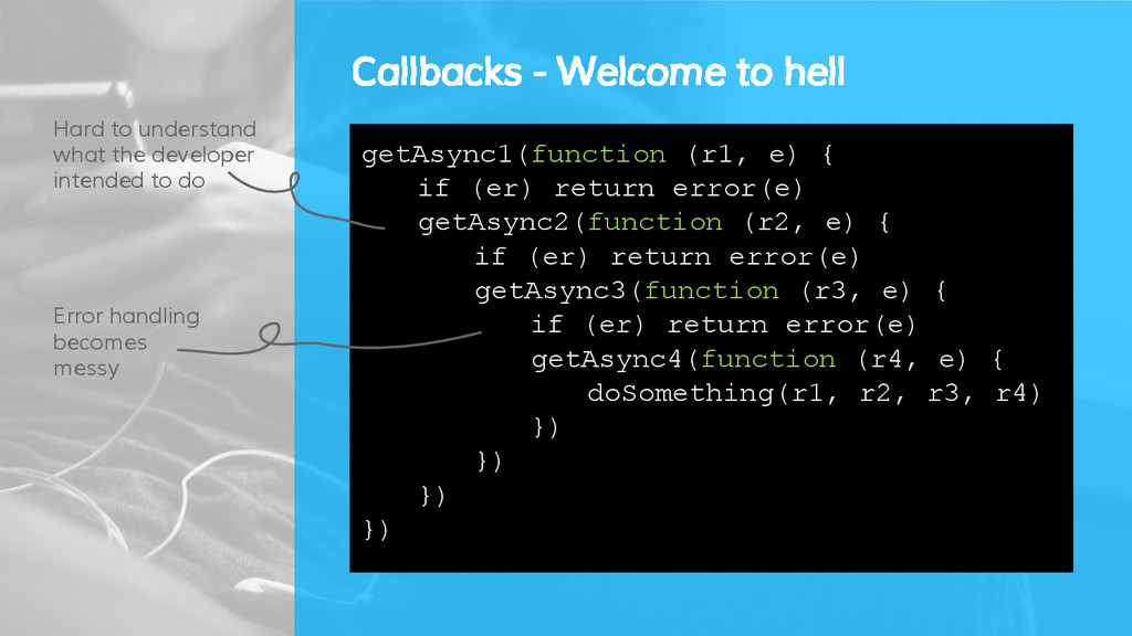 Callbacks - Welcome to hell getAsync1(function ...