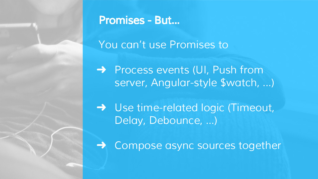 Promises - But... You can't use Promises to ➜ P...