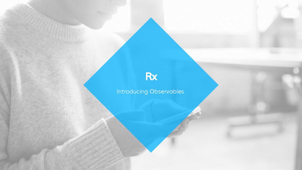 Introducing Observables Rx