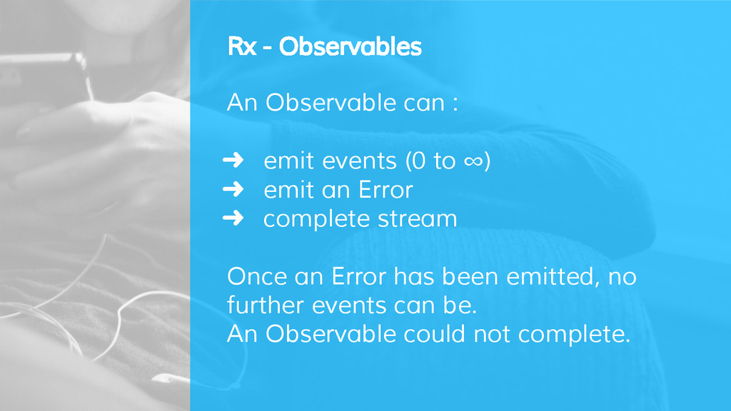 Rx - Observables An Observable can : ➜ emit eve...