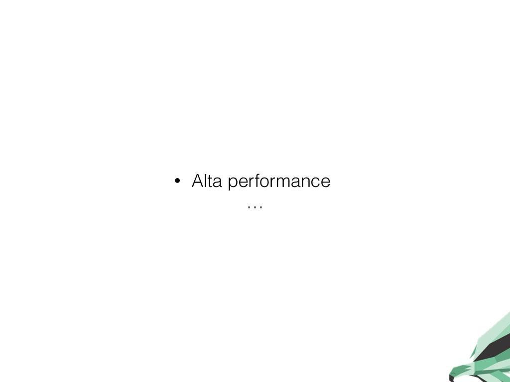 • Alta performance …