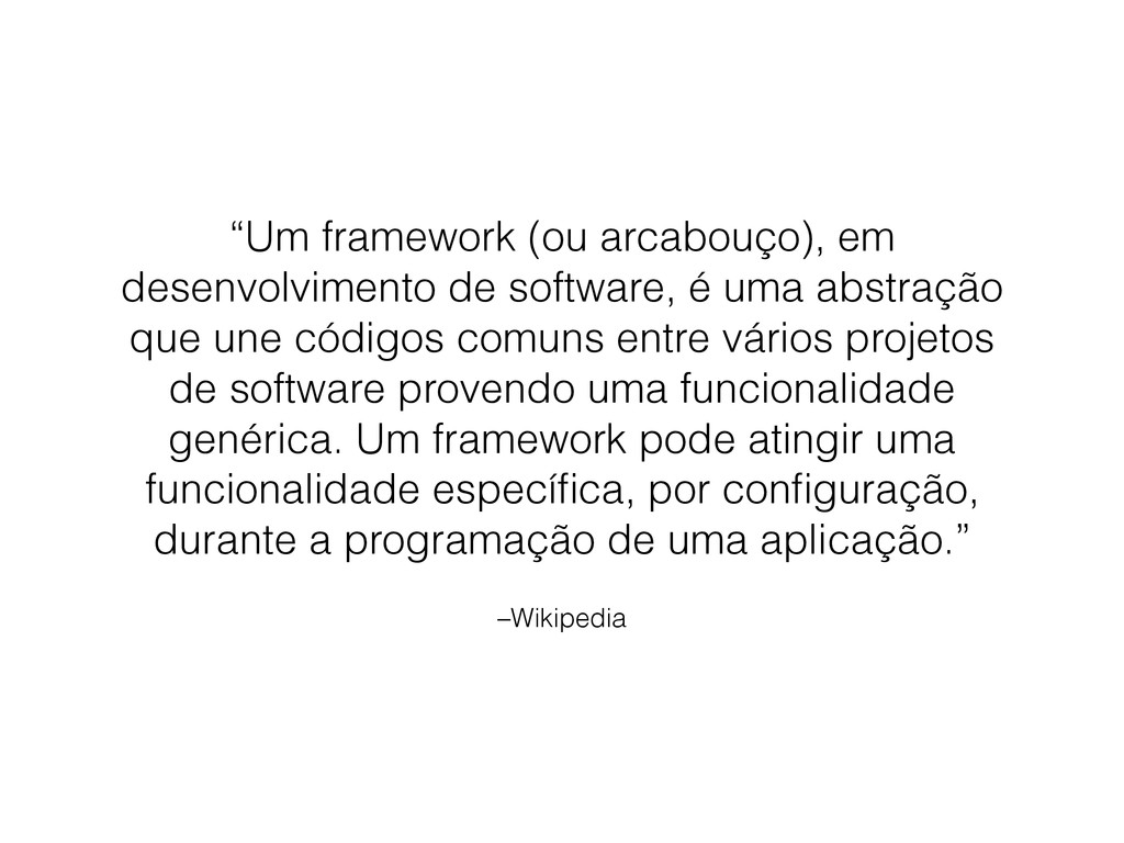 """–Wikipedia """"Um framework (ou arcabouço), em des..."""