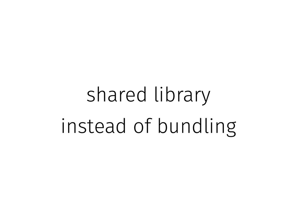 shared library instead of bundling
