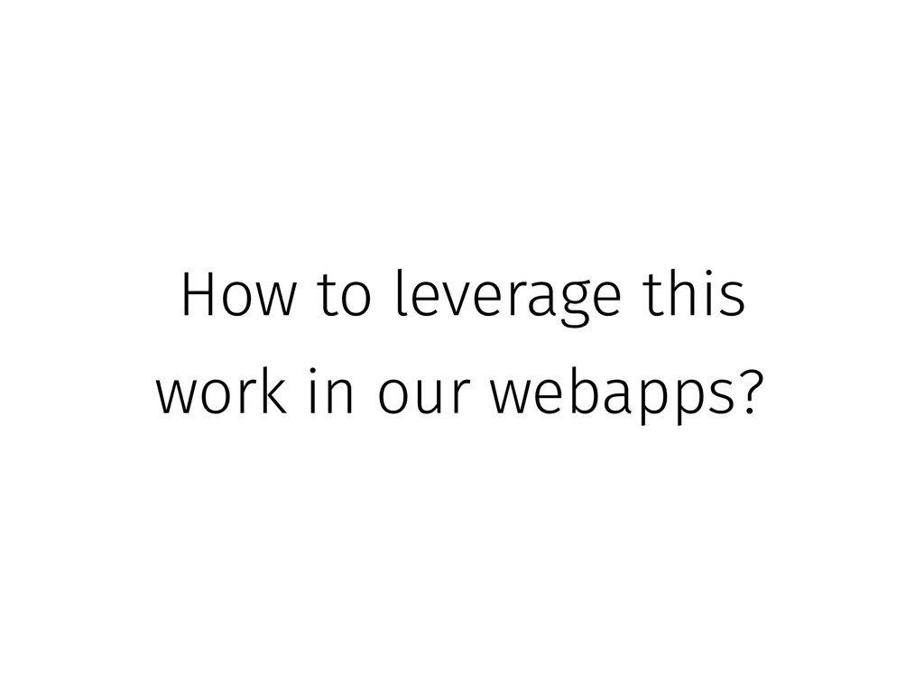 How to leverage this work in our webapps?